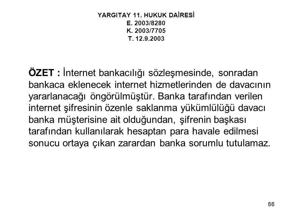 66 YARGITAY 11. HUKUK DAİRESİ E. 2003/8280 K. 2003/7705 T. 12.9.2003 ÖZET : İnternet bankacılığı sözleşmesinde, sonradan bankaca eklenecek internet hi