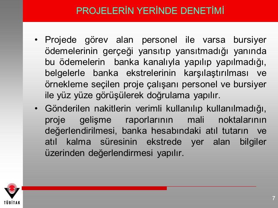•Projede görev alan personel ile varsa bursiyer ödemelerinin gerçeği yansıtıp yansıtmadığı yanında bu ödemelerin banka kanalıyla yapılıp yapılmadığı,