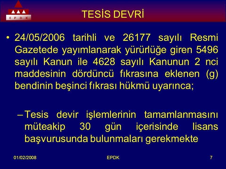 E P D K 01/02/2008EPDK7 TESİS DEVRİ •24/05/2006 tarihli ve 26177 sayılı Resmi Gazetede yayımlanarak yürürlüğe giren 5496 sayılı Kanun ile 4628 sayılı Kanunun 2 nci maddesinin dördüncü fıkrasına eklenen (g) bendinin beşinci fıkrası hükmü uyarınca; –Tesis devir işlemlerinin tamamlanmasını müteakip 30 gün içerisinde lisans başvurusunda bulunmaları gerekmekte