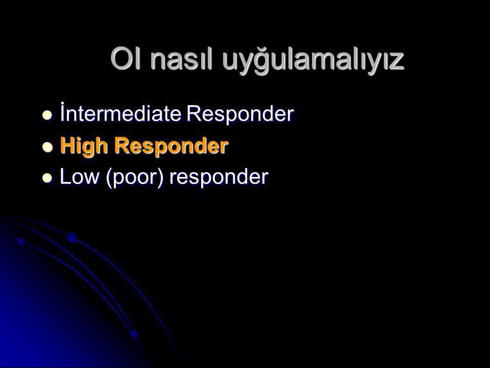 OI nasıl uyğulamalıyız  İntermediate Responder  High Responder  Low (poor) responder