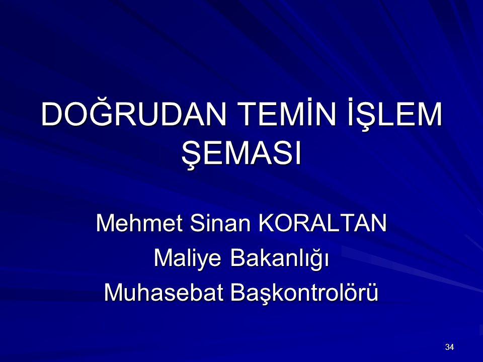 DOĞRUDAN TEMİN İŞLEM ŞEMASI Mehmet Sinan KORALTAN Maliye Bakanlığı Muhasebat Başkontrolörü 34