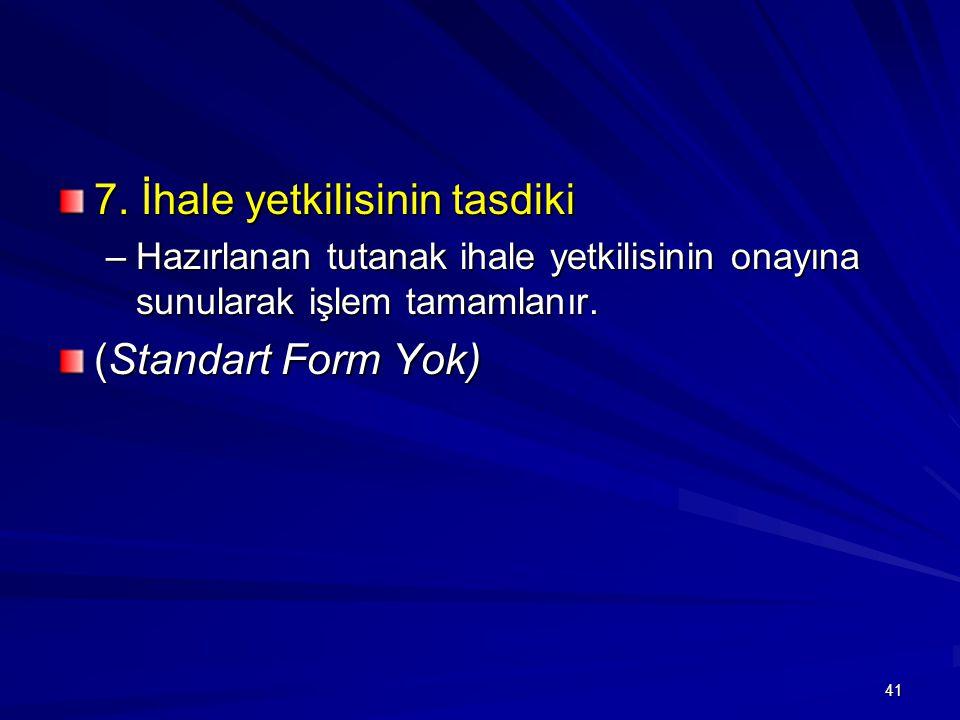 7. İhale yetkilisinin tasdiki –Hazırlanan tutanak ihale yetkilisinin onayına sunularak işlem tamamlanır. (Standart Form Yok) 41