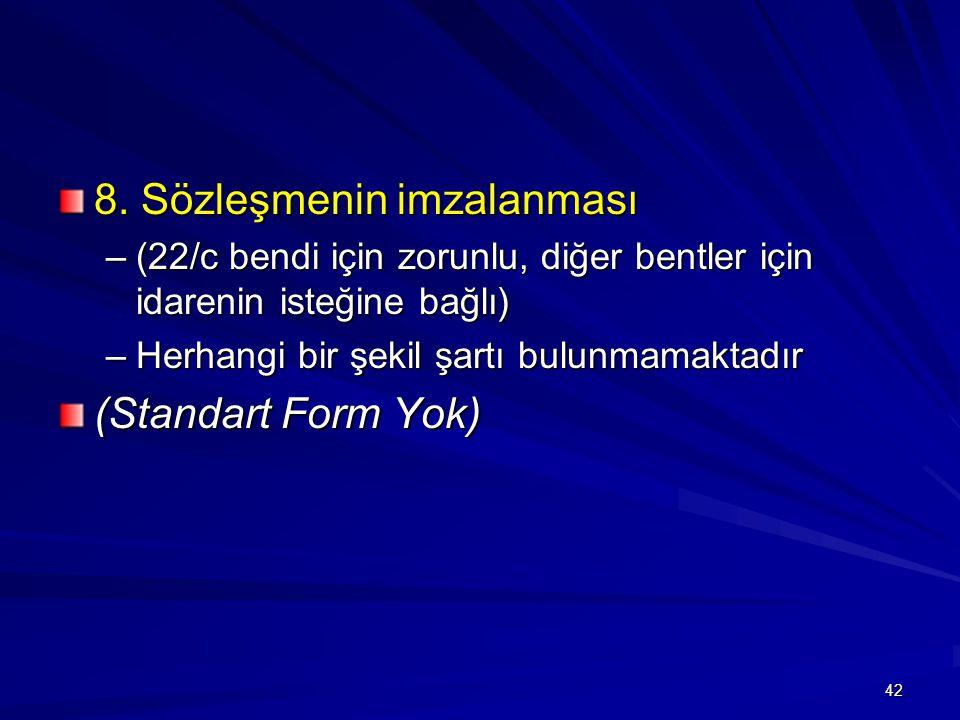 8. Sözleşmenin imzalanması –(22/c bendi için zorunlu, diğer bentler için idarenin isteğine bağlı) –Herhangi bir şekil şartı bulunmamaktadır (Standart