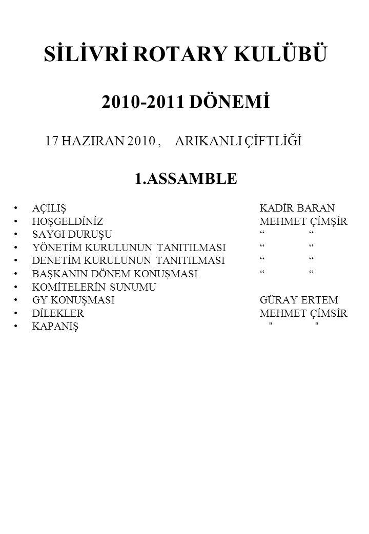 """SİLİVRİ ROTARY KULÜBÜ 2010-2011 DÖNEMİ 17 HAZIRAN 2010, ARIKANLI ÇİFTLİĞİ 1.ASSAMBLE •AÇILIŞKADİR BARAN •HOŞGELDİNİZMEHMET ÇİMŞİR •SAYGI DURUŞU"""""""" •YÖN"""