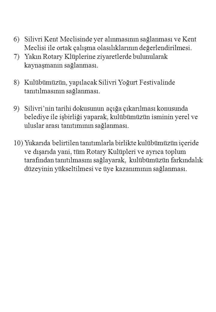 6)Silivri Kent Meclisinde yer alınmasının sağlanması ve Kent Meclisi ile ortak çalışma olasılıklarının değerlendirilmesi. 7)Yakın Rotary Klüplerine zi