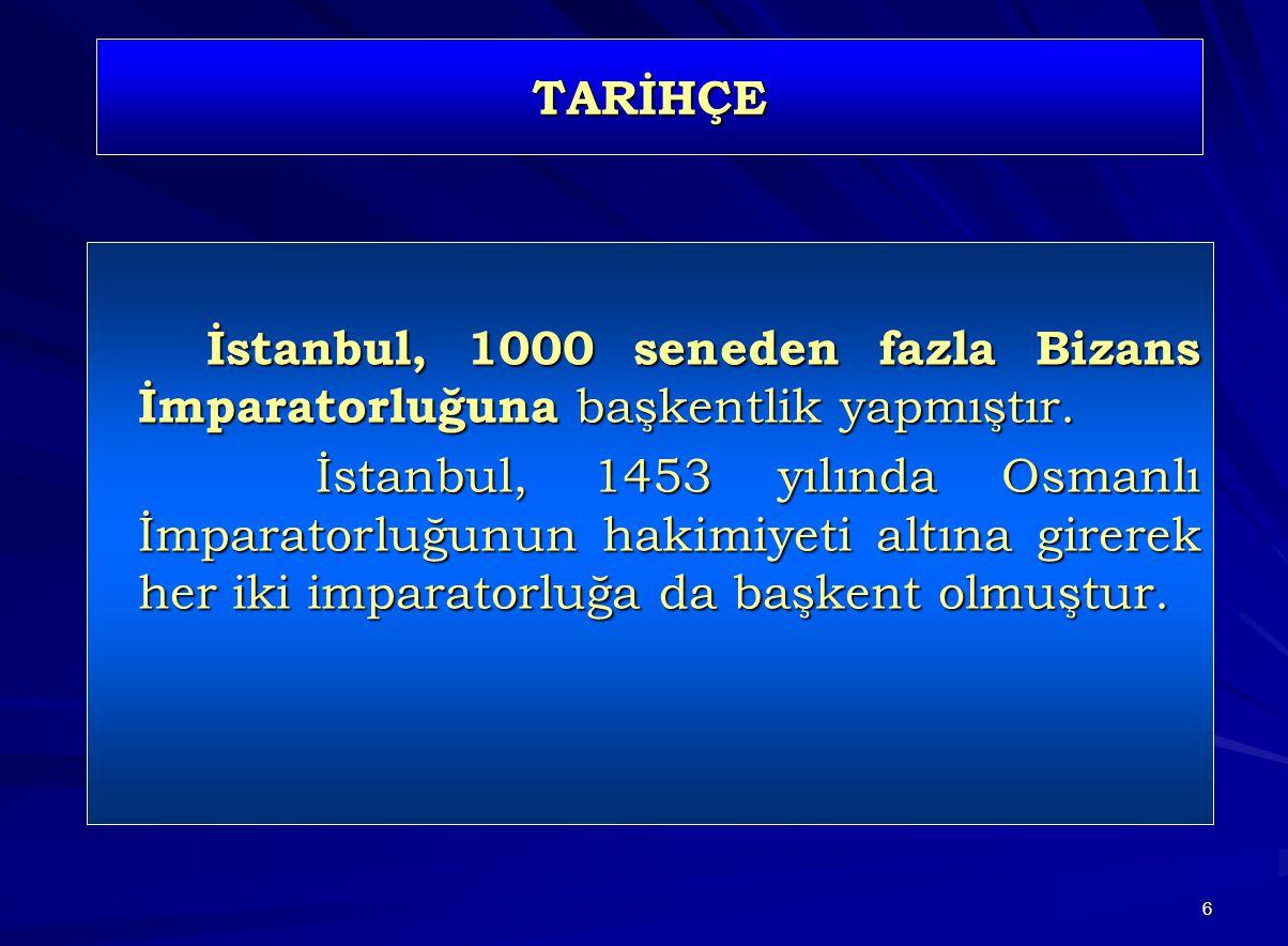 6 TARİHÇE İstanbul, 1000 seneden fazla Bizans İmparatorluğuna başkentlik yapmıştır. İstanbul, 1453 yılında Osmanlı İmparatorluğunun hakimiyeti altına