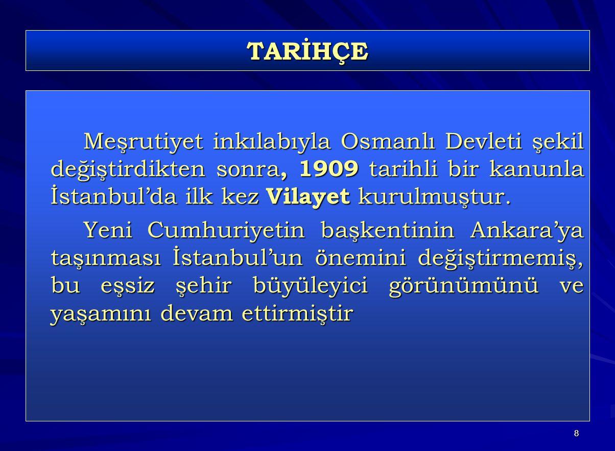 8 TARİHÇE Meşrutiyet inkılabıyla Osmanlı Devleti şekil değiştirdikten sonra, 1909 tarihli bir kanunla İstanbul'da ilk kez Vilayet kurulmuştur.