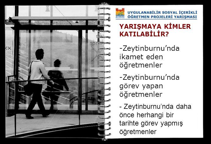 YARIŞMAYA KİMLER KATILABİLİR? -Zeytinburnu'nda ikamet eden öğretmenler -Zeytinburnu'nda görev yapan öğretmenler - Zeytinburnu'nda daha önce herhangi b
