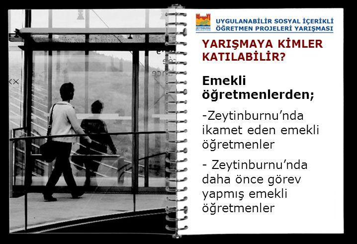 YARIŞMAYA KİMLER KATILABİLİR? Emekli öğretmenlerden; -Zeytinburnu'nda ikamet eden emekli öğretmenler - Zeytinburnu'nda daha önce görev yapmış emekli ö