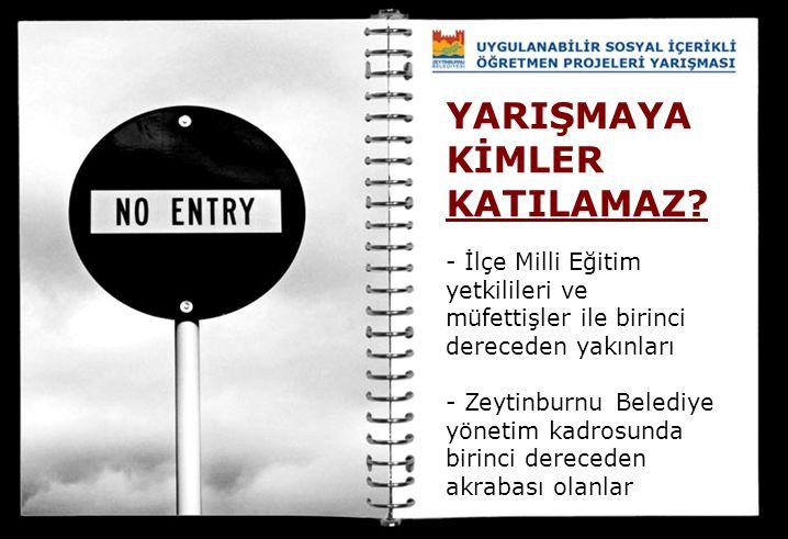 YARIŞMAYA KİMLER KATILAMAZ? - İlçe Milli Eğitim yetkilileri ve müfettişler ile birinci dereceden yakınları - Zeytinburnu Belediye yönetim kadrosunda b