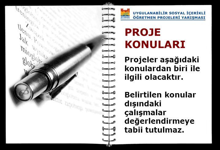 PROJE KONULARI Projeler aşağıdaki konulardan biri ile ilgili olacaktır. Belirtilen konular dışındaki çalışmalar değerlendirmeye tabii tutulmaz.
