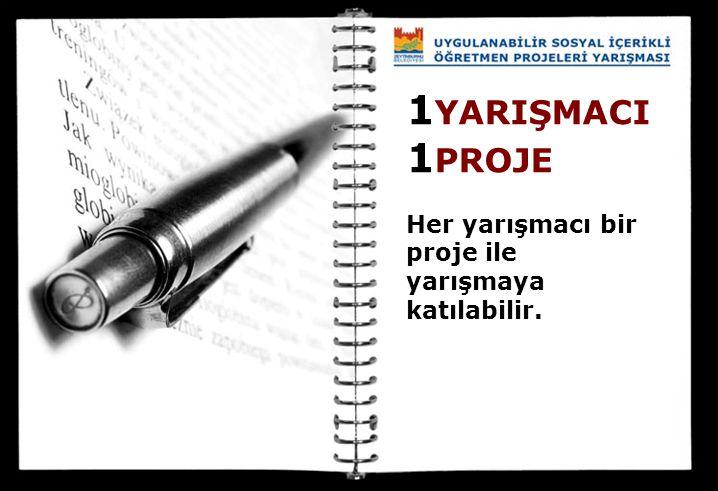 1 YARIŞMACI 1 PROJE Her yarışmacı bir proje ile yarışmaya katılabilir.