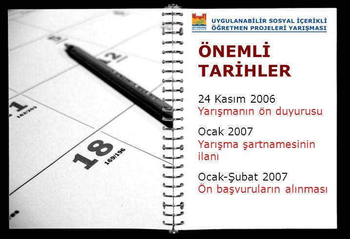 ÖNEMLİ TARİHLER 24 Kasım 2006 Yarışmanın ön duyurusu Ocak 2007 Yarışma şartnamesinin ilanı Ocak-Şubat 2007 Ön başvuruların alınması