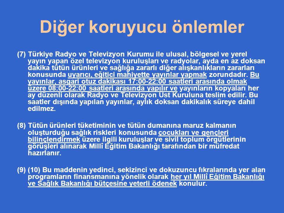 Diğer koruyucu önlemler (7) Türkiye Radyo ve Televizyon Kurumu ile ulusal, bölgesel ve yerel yayın yapan özel televizyon kuruluşları ve radyolar, ayda