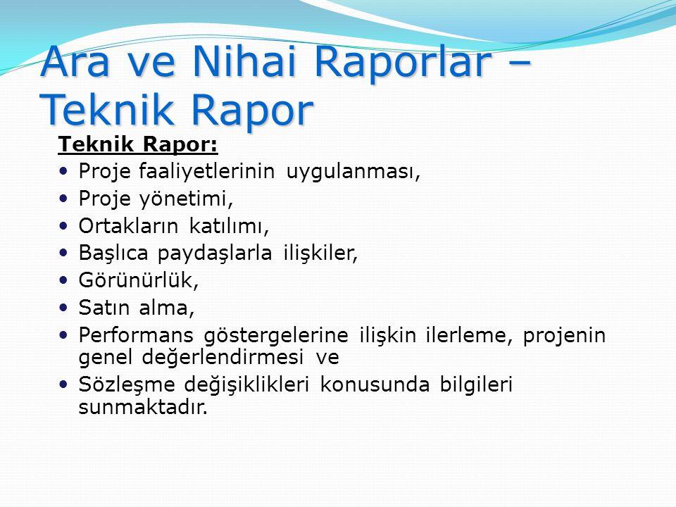 Ara ve Nihai Raporlar – Teknik Rapor Teknik Rapor:  Proje faaliyetlerinin uygulanması,  Proje yönetimi,  Ortakların katılımı,  Başlıca paydaşlarla