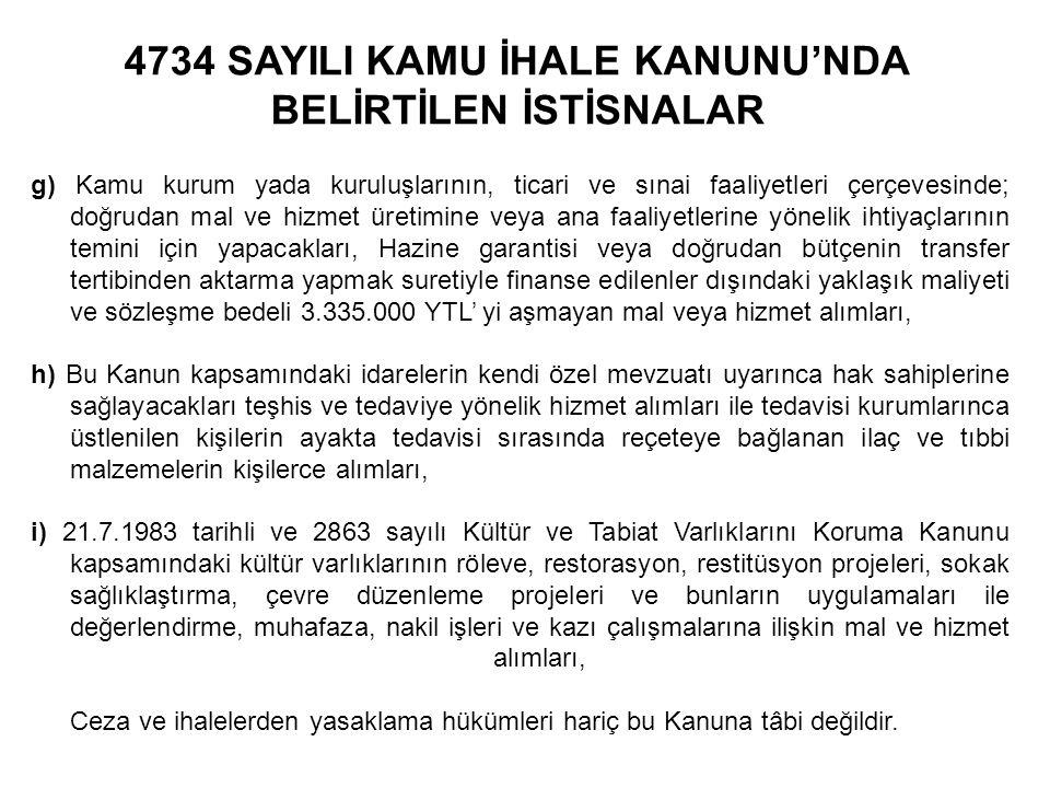4734 SAYILI KAMU İHALE KANUNU'NDA BELİRTİLEN İSTİSNALAR g) Kamu kurum yada kuruluşlarının, ticari ve sınai faaliyetleri çerçevesinde; doğrudan mal ve