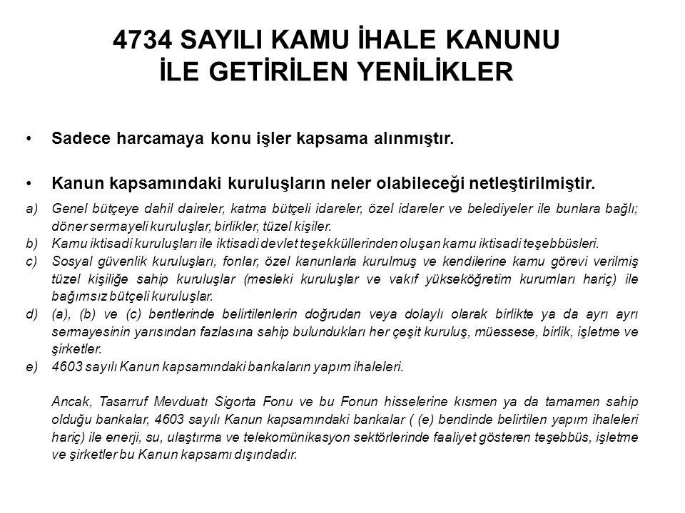 4734 SAYILI KAMU İHALE KANUNU İLE GETİRİLEN YENİLİKLER •Sadece harcamaya konu işler kapsama alınmıştır. •Kanun kapsamındaki kuruluşların neler olabile