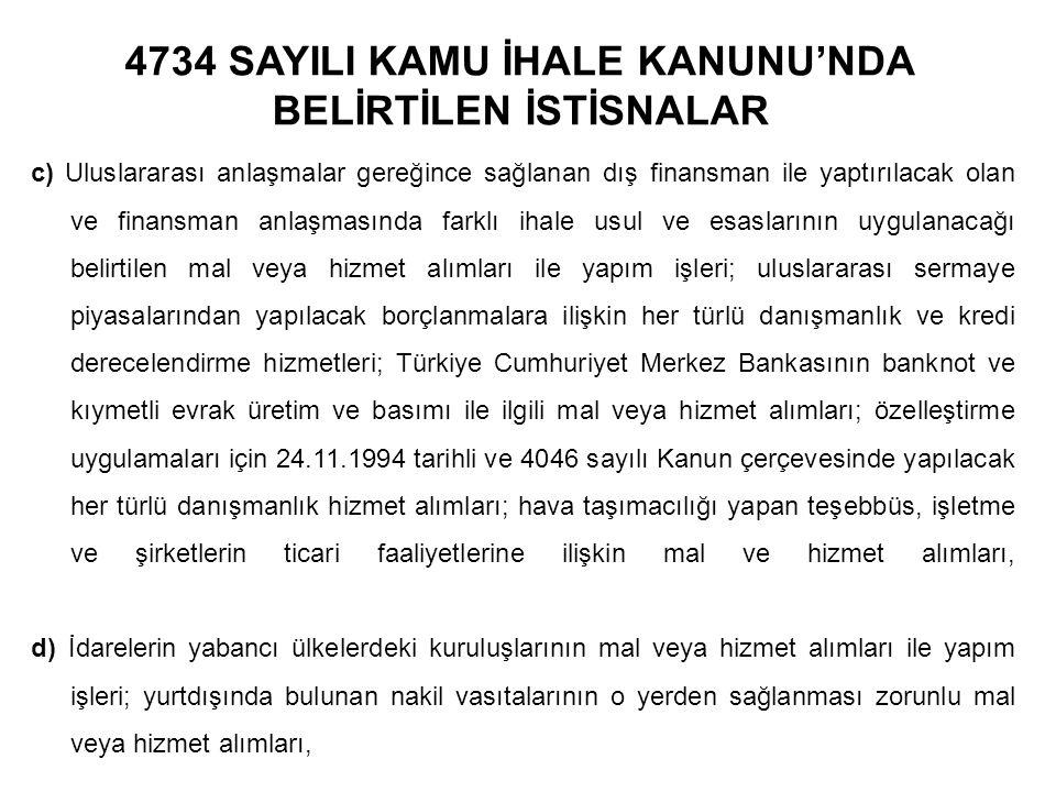 4734 SAYILI KAMU İHALE KANUNU'NDA BELİRTİLEN İSTİSNALAR c) Uluslararası anlaşmalar gereğince sağlanan dış finansman ile yaptırılacak olan ve finansman