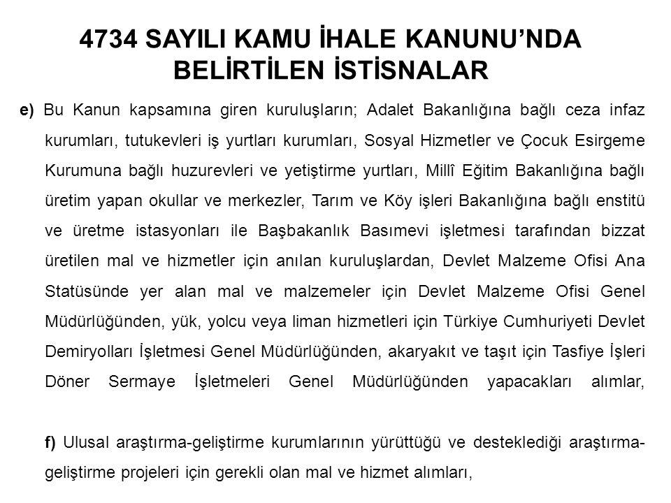 4734 SAYILI KAMU İHALE KANUNU'NDA BELİRTİLEN İSTİSNALAR e) Bu Kanun kapsamına giren kuruluşların; Adalet Bakanlığına bağlı ceza infaz kurumları, tutuk