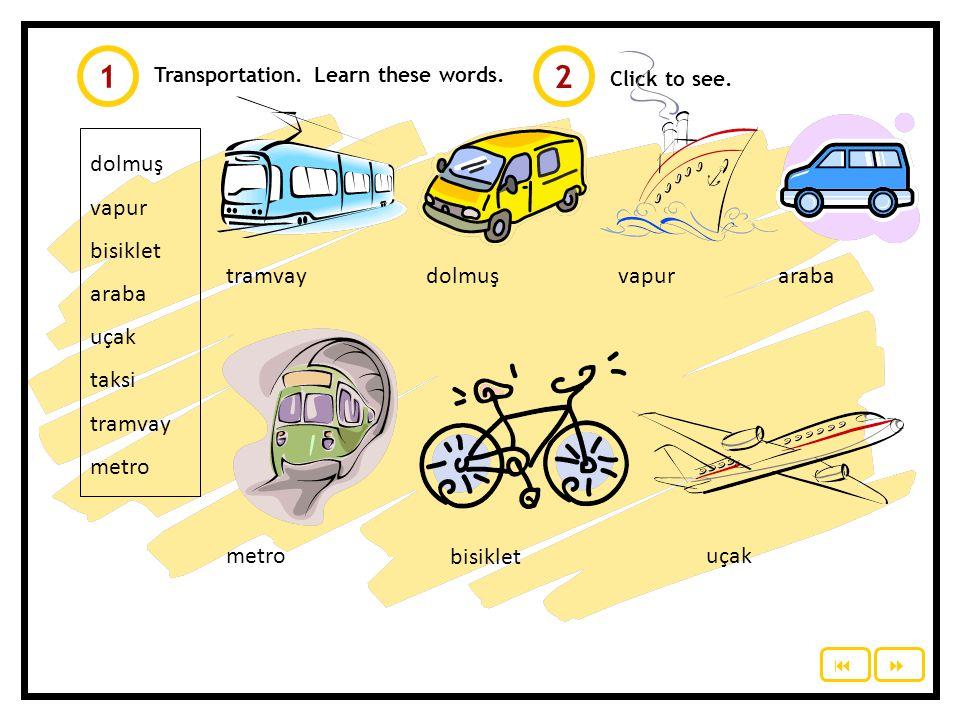 Click to see.dolmuş vapur bisiklet araba uçak taksi tramvay metro Transportation.
