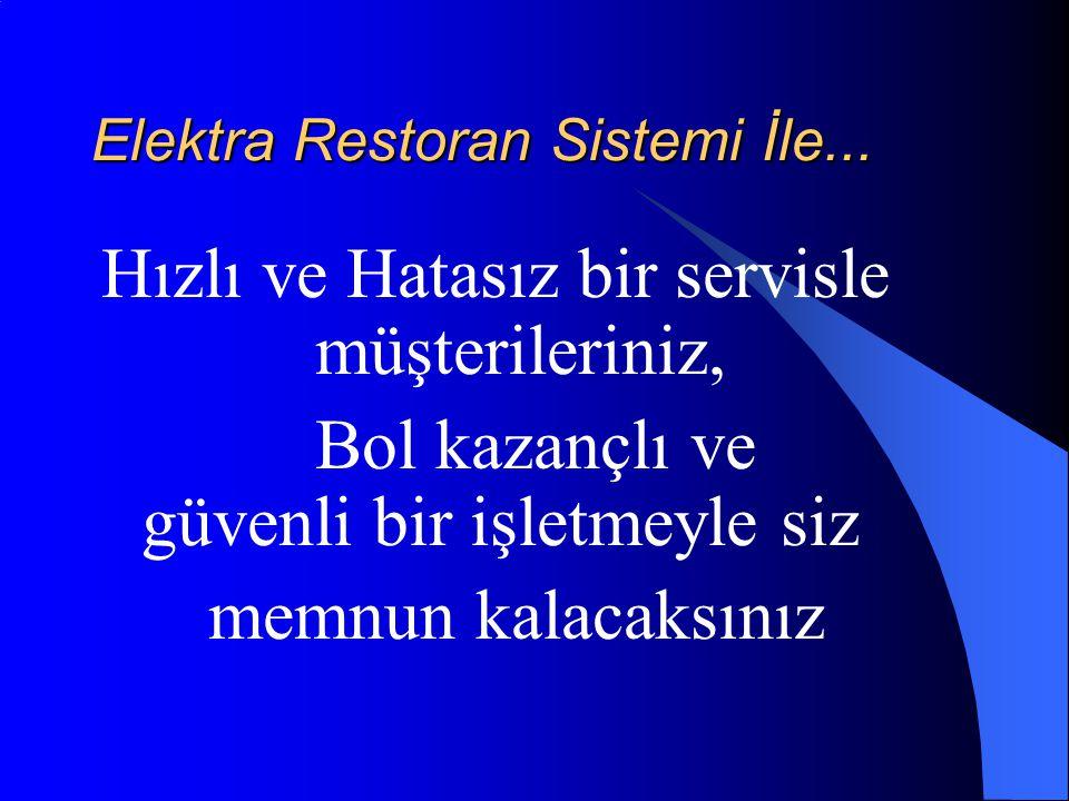 Elektra Restoran Sistemi İle... Hızlı ve Hatasız bir servisle müşterileriniz, Bol kazançlı ve güvenli bir işletmeyle siz memnun kalacaksınız