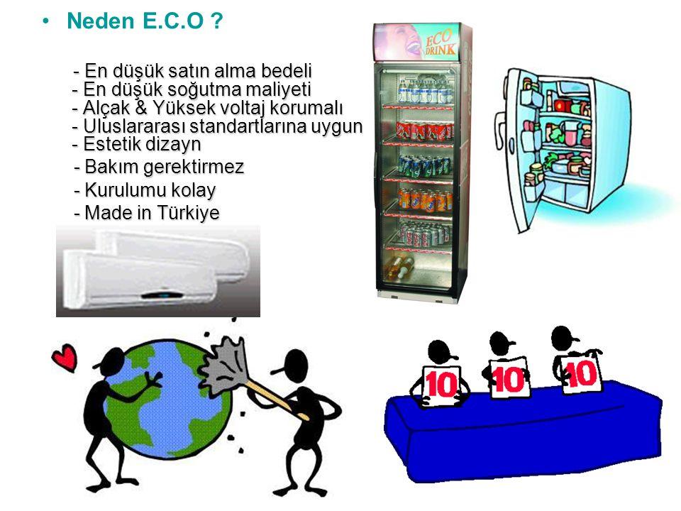 •Neden E.C.O ? - En düşük satın alma bedeli - En düşük soğutma maliyeti - Alçak & Yüksek voltaj korumalı - Uluslararası standartlarına uygun - Estetik