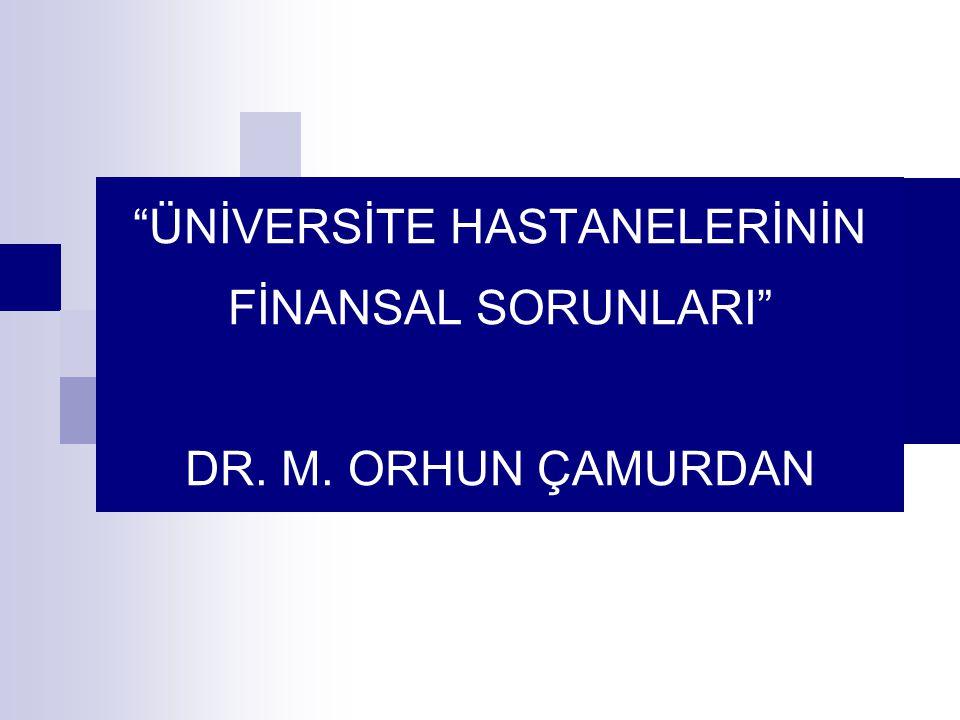 ÜNİVERSİTE HASTANELERİNİN FİNANSAL SORUNLARI DR. M. ORHUN ÇAMURDAN