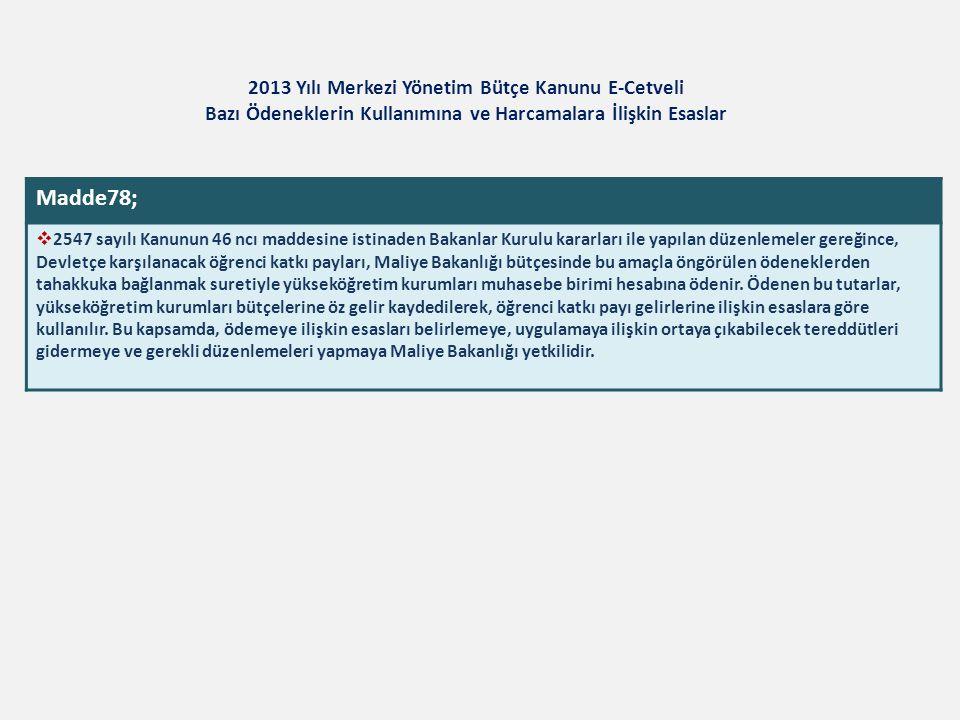 2013 Yılı Merkezi Yönetim Bütçe Kanunu E-Cetveli Bazı Ödeneklerin Kullanımına ve Harcamalara İlişkin Esaslar Madde78;  2547 sayılı Kanunun 46 ncı mad