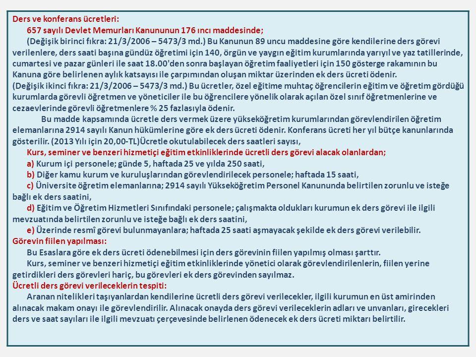 Ders ve konferans ücretleri: 657 sayılı Devlet Memurları Kanununun 176 ıncı maddesinde; (Değişik birinci fıkra: 21/3/2006 – 5473/3 md.) Bu Kanunun 89