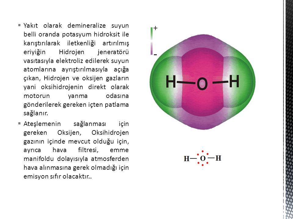  Yakıt olarak demineralize suyun belli oranda potasyum hidroksit ile karıştırılarak iletkenliği artırılmış eriyiğin Hidrojen jeneratörü vasıtasıyla e