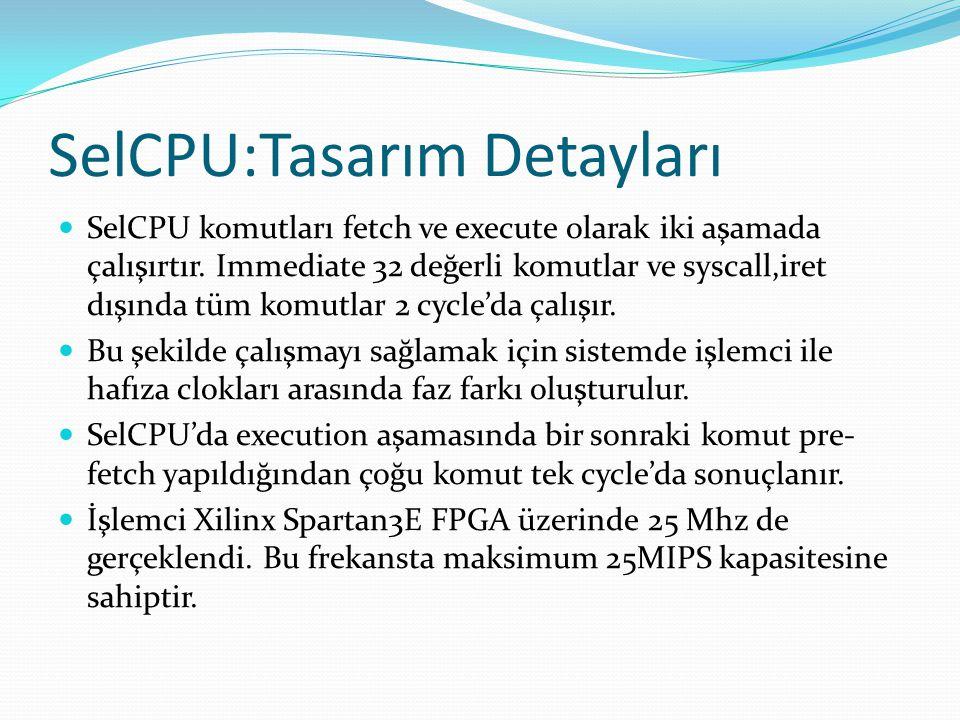 SelCPU:Tasarım Detayları  SelCPU komutları fetch ve execute olarak iki aşamada çalışırtır. Immediate 32 değerli komutlar ve syscall,iret dışında tüm