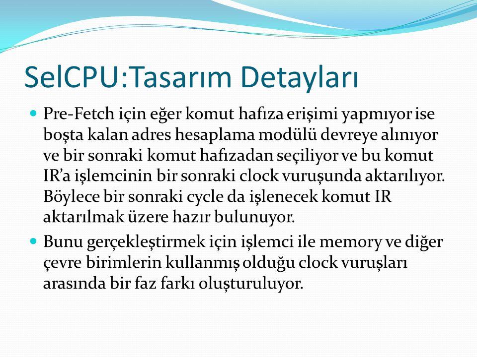SelCPU:Tasarım Detayları  Pre-Fetch için eğer komut hafıza erişimi yapmıyor ise boşta kalan adres hesaplama modülü devreye alınıyor ve bir sonraki ko