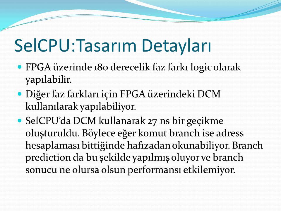 SelCPU:Tasarım Detayları  FPGA üzerinde 180 derecelik faz farkı logic olarak yapılabilir.  Diğer faz farkları için FPGA üzerindeki DCM kullanılarak