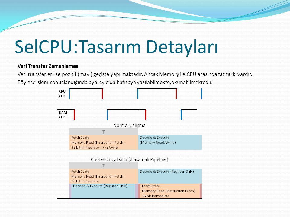 SelCPU:Tasarım Detayları Veri Transfer Zamanlaması Veri transferleri ise pozitif (mavi) geçişte yapılmaktadır. Ancak Memory ile CPU arasında faz farkı