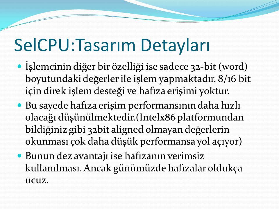 SelCPU:Tasarım Detayları  İşlemcinin diğer bir özelliği ise sadece 32-bit (word) boyutundaki değerler ile işlem yapmaktadır. 8/16 bit için direk işle