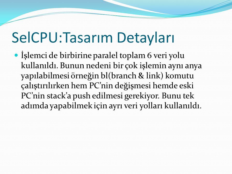 SelCPU:Tasarım Detayları  İşlemci de birbirine paralel toplam 6 veri yolu kullanıldı. Bunun nedeni bir çok işlemin aynı anya yapılabilmesi örneğin bl