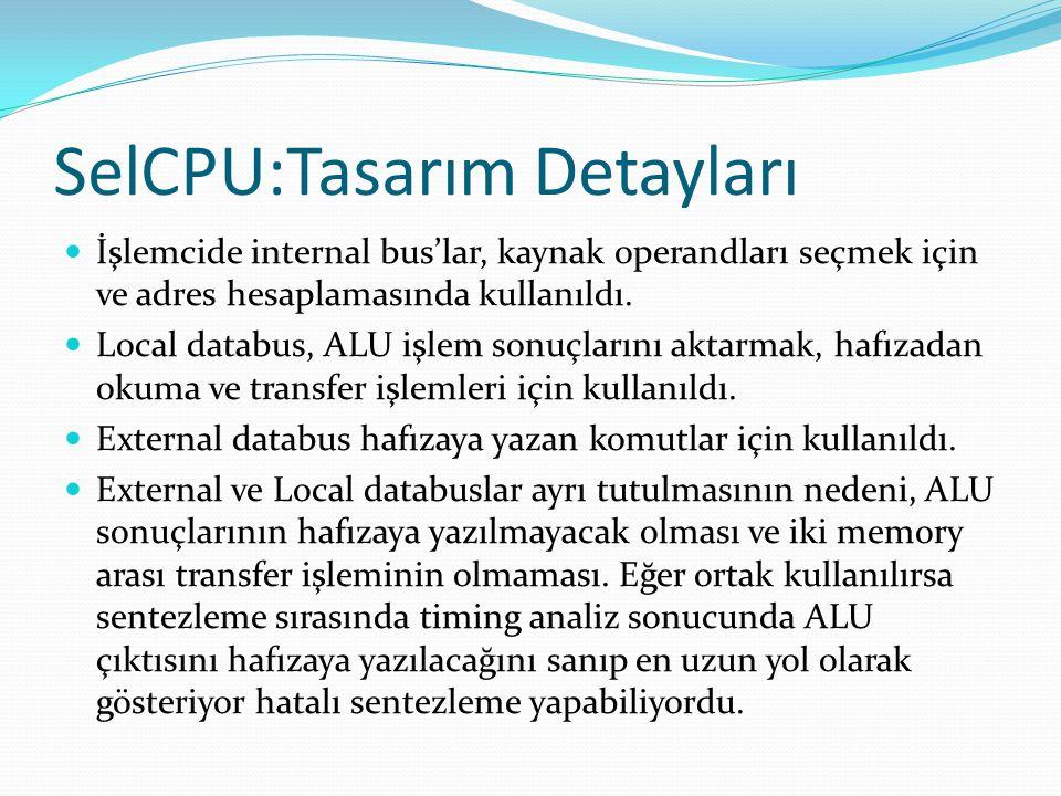 SelCPU:Tasarım Detayları  İşlemcide internal bus'lar, kaynak operandları seçmek için ve adres hesaplamasında kullanıldı.  Local databus, ALU işlem s