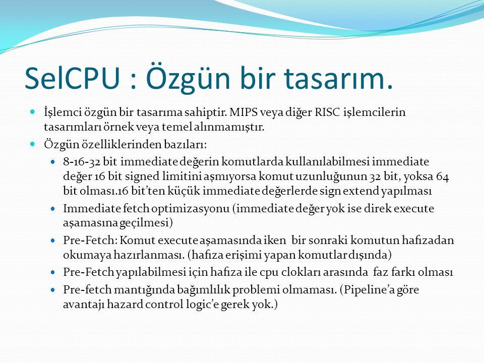 SelCPU : Özgün bir tasarım.  İşlemci özgün bir tasarıma sahiptir. MIPS veya diğer RISC işlemcilerin tasarımları örnek veya temel alınmamıştır.  Özgü