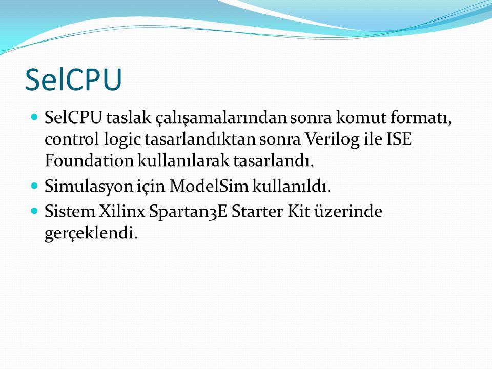 SelCPU  SelCPU taslak çalışamalarından sonra komut formatı, control logic tasarlandıktan sonra Verilog ile ISE Foundation kullanılarak tasarlandı. 