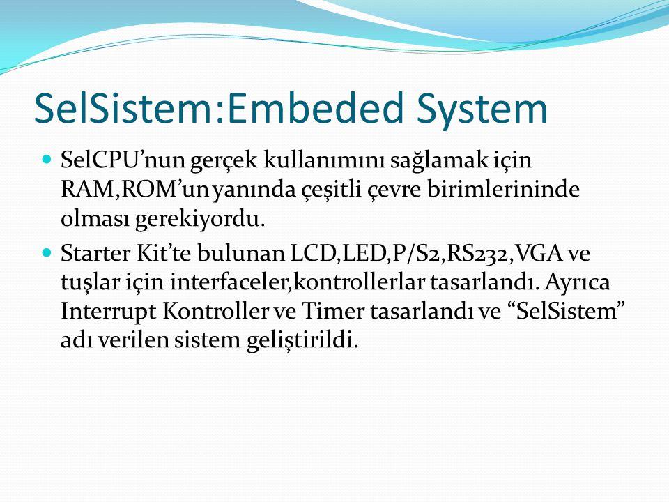 SelSistem:Embeded System  SelCPU'nun gerçek kullanımını sağlamak için RAM,ROM'un yanında çeşitli çevre birimlerininde olması gerekiyordu.  Starter K