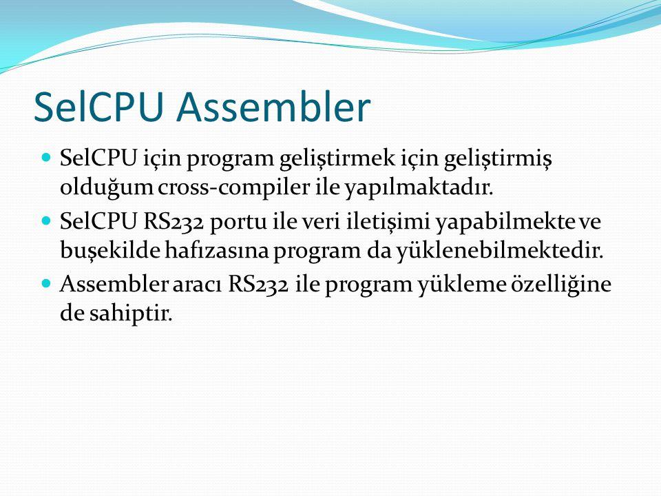 SelCPU Assembler  SelCPU için program geliştirmek için geliştirmiş olduğum cross-compiler ile yapılmaktadır.  SelCPU RS232 portu ile veri iletişimi