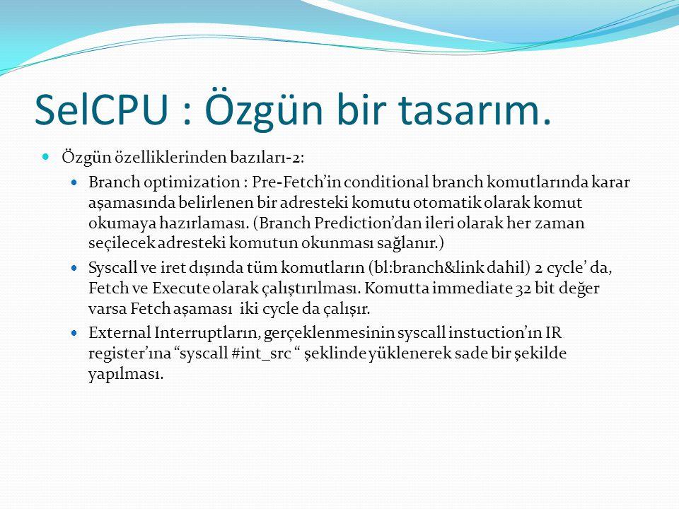 SelCPU : Özgün bir tasarım.  Özgün özelliklerinden bazıları-2:  Branch optimization : Pre-Fetch'in conditional branch komutlarında karar aşamasında