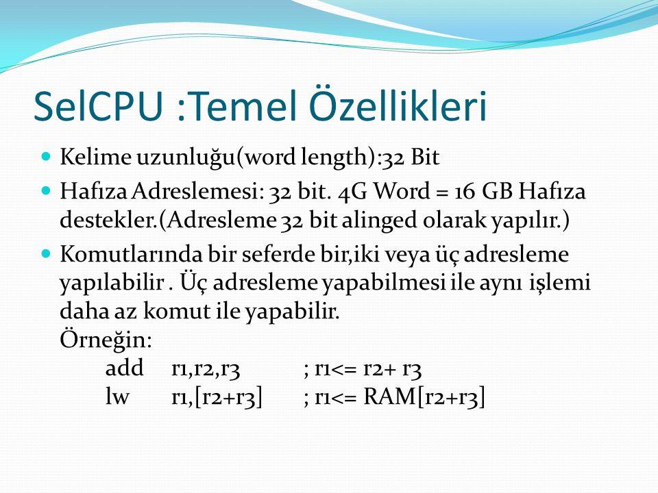SelCPU :Temel Özellikleri  Kelime uzunluğu(word length):32 Bit  Hafıza Adreslemesi: 32 bit. 4G Word = 16 GB Hafıza destekler.(Adresleme 32 bit aling
