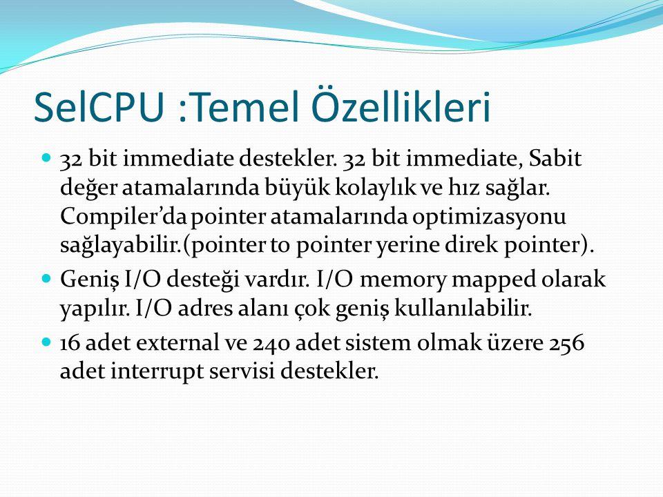 SelCPU :Temel Özellikleri  32 bit immediate destekler. 32 bit immediate, Sabit değer atamalarında büyük kolaylık ve hız sağlar. Compiler'da pointer a