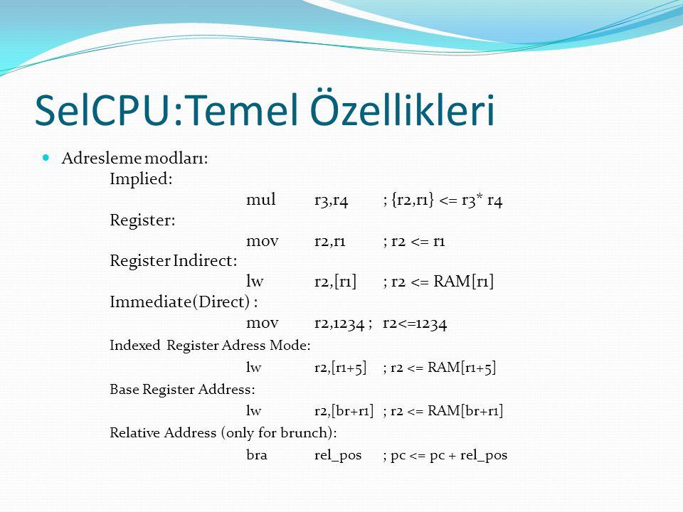 SelCPU:Temel Özellikleri  Adresleme modları: Implied: mulr3,r4 ; {r2,r1} <= r3* r4 Register: movr2,r1; r2 <= r1 Register Indirect: lwr2,[r1]; r2 <= R
