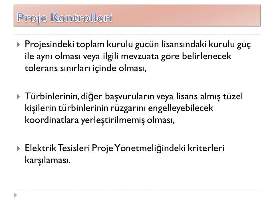  Projesindeki toplam kurulu gücün lisansındaki kurulu güç ile aynı olması veya ilgili mevzuata göre belirlenecek tolerans sınırları içinde olması, 