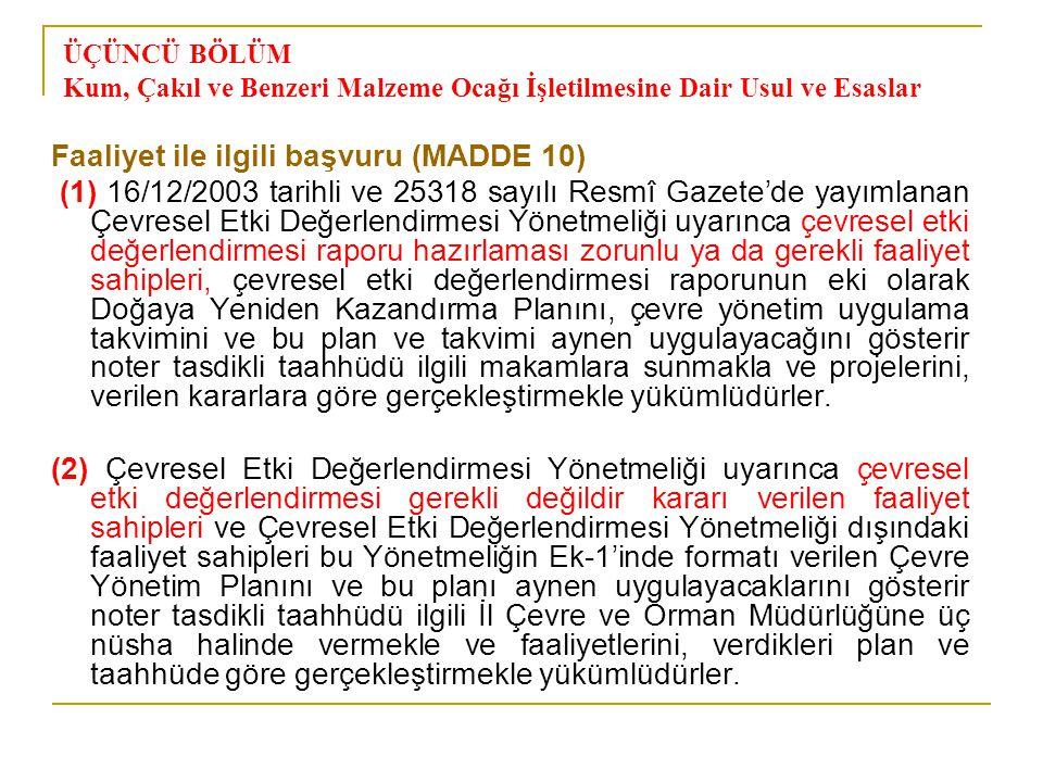 ÜÇÜNCÜ BÖLÜM Kum, Çakıl ve Benzeri Malzeme Ocağı İşletilmesine Dair Usul ve Esaslar Faaliyet ile ilgili başvuru (MADDE 10) (1) 16/12/2003 tarihli ve 2