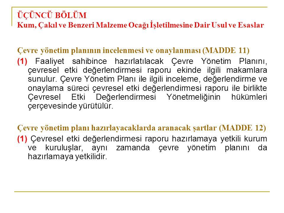 ÜÇÜNCÜ BÖLÜM Kum, Çakıl ve Benzeri Malzeme Ocağı İşletilmesine Dair Usul ve Esaslar Çevre yönetim planının incelenmesi ve onaylanması (MADDE 11) (1) F