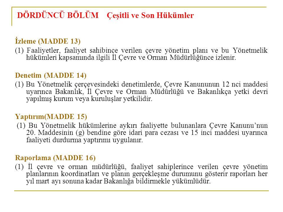 DÖRDÜNCÜ BÖLÜM Çeşitli ve Son Hükümler İzleme (MADDE 13) (1) Faaliyetler, faaliyet sahibince verilen çevre yönetim planı ve bu Yönetmelik hükümleri ka
