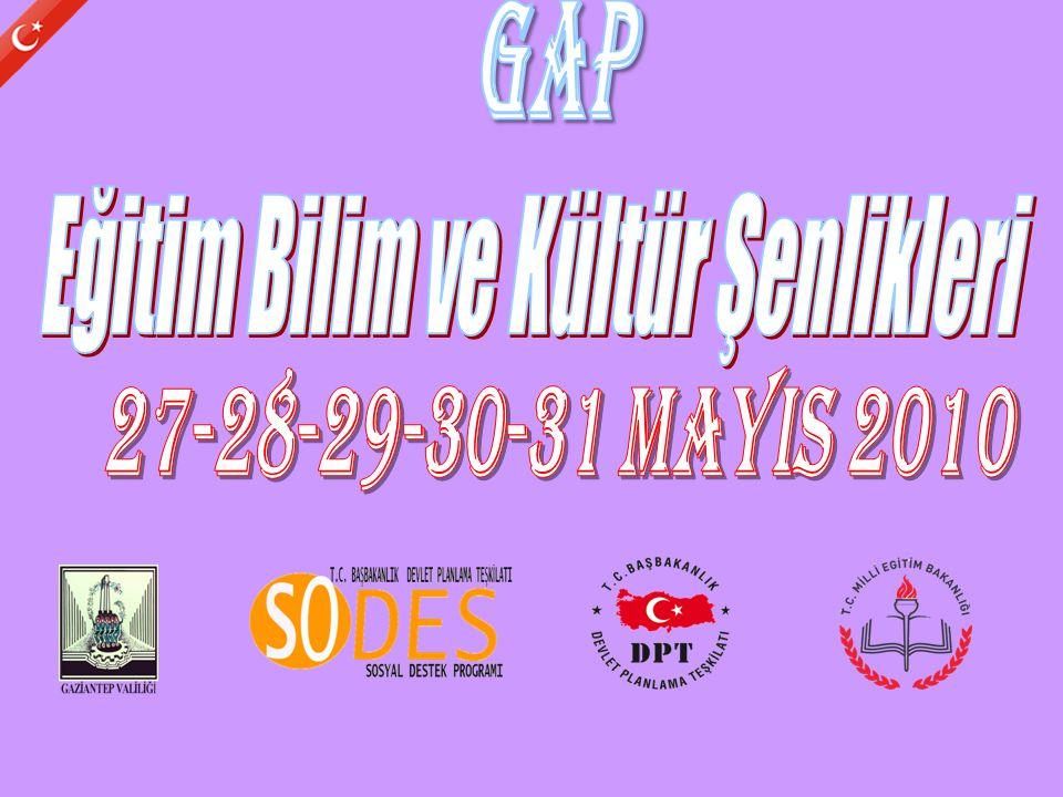 Birincisini Haziran 2009 yılında il bazında düzenlediğimiz EĞİTİM BİLİM ve KÜLTÜR ŞENLİKLERİ bu yıl Projesiyle GAP kapsamındaki Gaziantep-Diyarbakır-Adıyaman- Batman-Şanlıurfa-Siirt-Şırnak-Kilis- Mardin illerinin katılımı ile 27-28-29-30-31 MAYIS 2010 tarihlerinde 100.